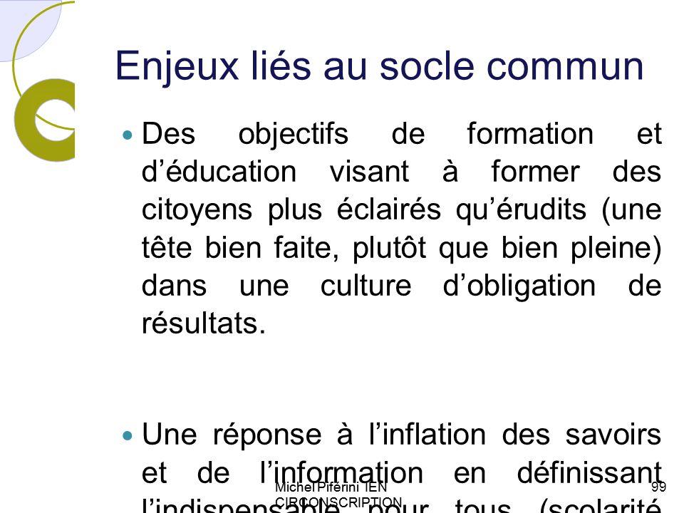 Michel Piférini IEN CIRCONSCRIPTION AJACCIO 1 Enjeux liés au socle commun Des objectifs de formation et déducation visant à former des citoyens plus é
