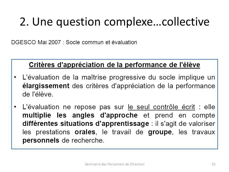 2. Une question complexe…collective Critères d'appréciation de la performance de l'élève L'évaluation de la maîtrise progressive du socle implique un