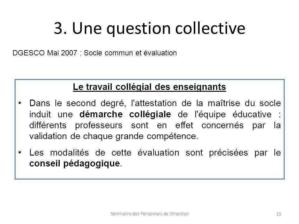 3. Une question collective Le travail collégial des enseignants Dans le second degré, l'attestation de la maîtrise du socle induit une démarche collég