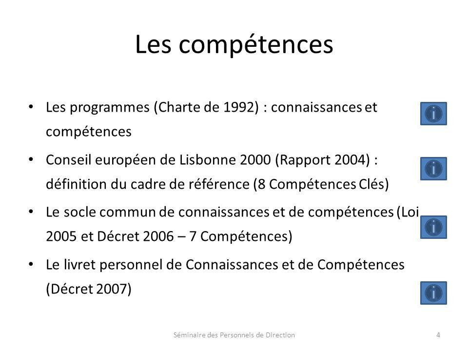 Les compétences Les programmes (Charte de 1992) : connaissances et compétences Conseil européen de Lisbonne 2000 (Rapport 2004) : définition du cadre de référence (8 Compétences Clés) Le socle commun de connaissances et de compétences (Loi 2005 et Décret 2006 – 7 Compétences) Le livret personnel de Connaissances et de Compétences (Décret 2007) Séminaire des Personnels de Direction4