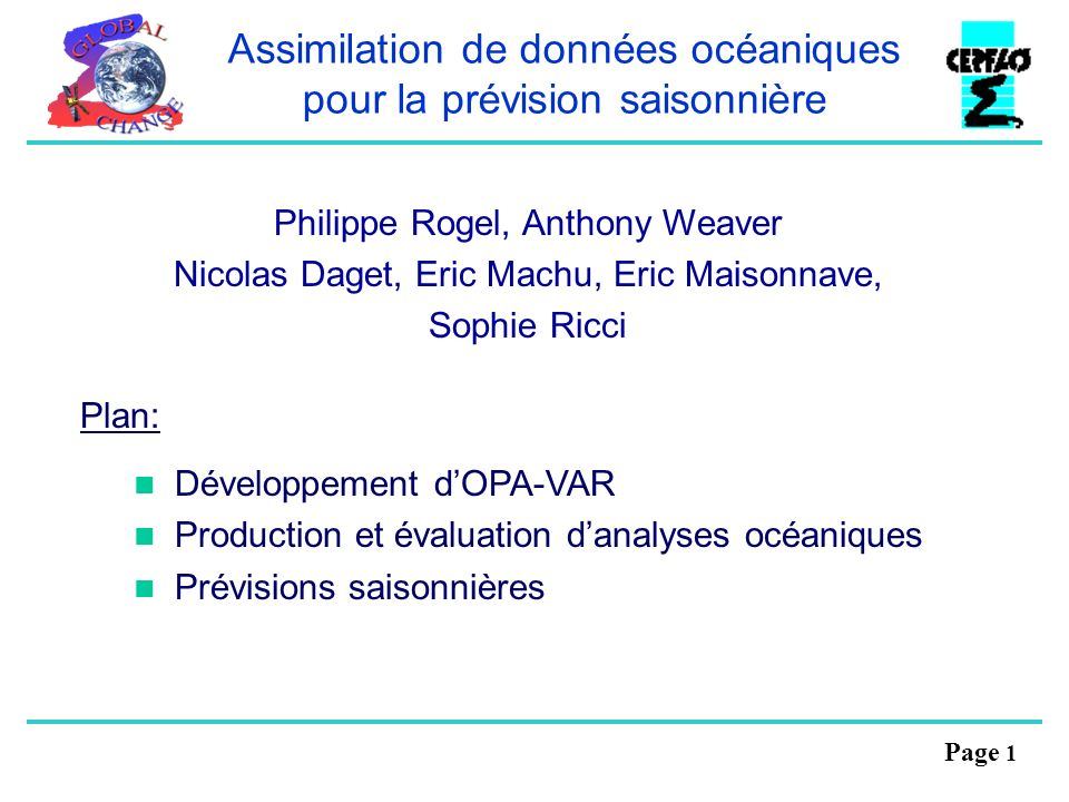 Page 1 Assimilation de données océaniques pour la prévision saisonnière Philippe Rogel, Anthony Weaver Nicolas Daget, Eric Machu, Eric Maisonnave, Sop