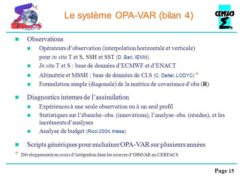 Page 15 Le système OPA-VAR (bilan 4) Observations Opérateurs dobservation (interpolation horizontale et verticale) pour in situ T et S, SSH et SST (D.