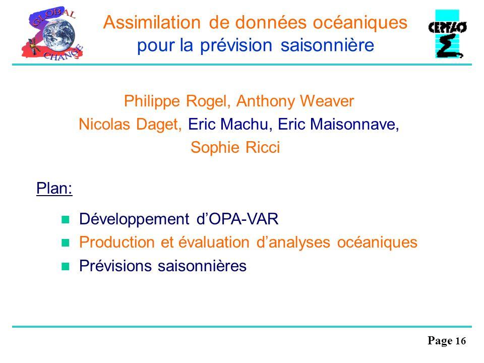 Page 16 Assimilation de données océaniques pour la prévision saisonnière Philippe Rogel, Anthony Weaver Nicolas Daget, Eric Machu, Eric Maisonnave, So