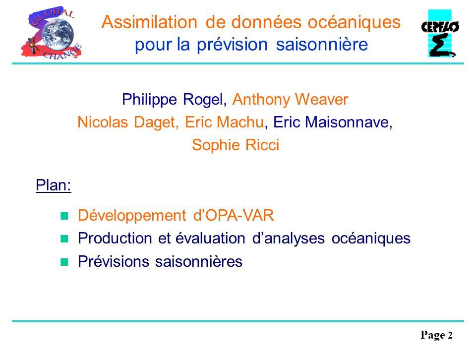 Page 2 Assimilation de données océaniques pour la prévision saisonnière Philippe Rogel, Anthony Weaver Nicolas Daget, Eric Machu, Eric Maisonnave, Sop