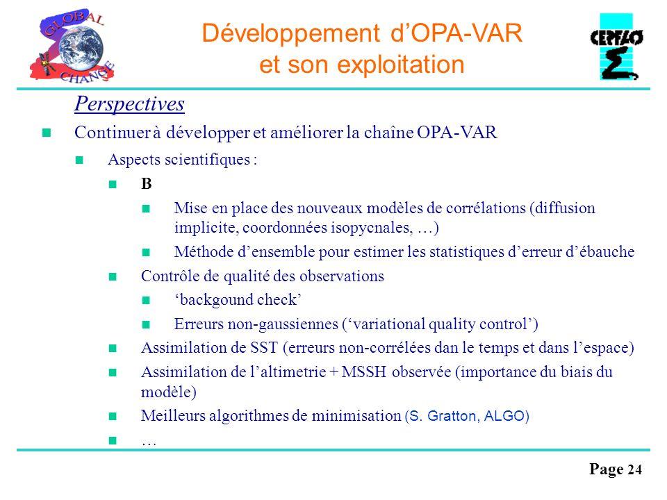 Page 24 Développement dOPA-VAR et son exploitation Perspectives Continuer à développer et améliorer la chaîne OPA-VAR Aspects scientifiques : B Mise e