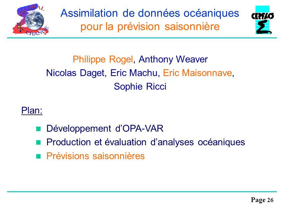 Page 26 Assimilation de données océaniques pour la prévision saisonnière Philippe Rogel, Anthony Weaver Nicolas Daget, Eric Machu, Eric Maisonnave, So