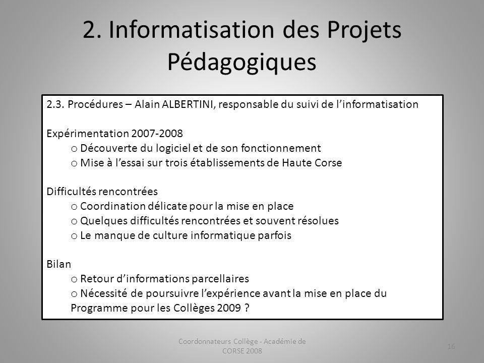 2. Informatisation des Projets Pédagogiques Coordonnateurs Collège - Académie de CORSE 2008 16 2.3. Procédures – Alain ALBERTINI, responsable du suivi
