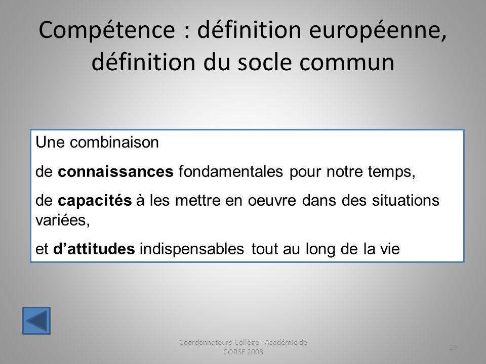 Compétence : définition européenne, définition du socle commun Coordonnateurs Collège - Académie de CORSE 2008 29 Une combinaison de connaissances fon