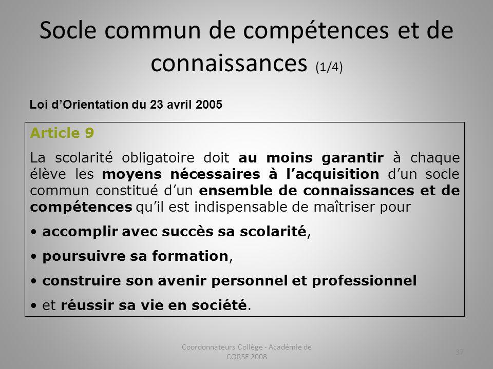 Socle commun de compétences et de connaissances (1/4) Coordonnateurs Collège - Académie de CORSE 2008 37 Loi dOrientation du 23 avril 2005 Article 9 L