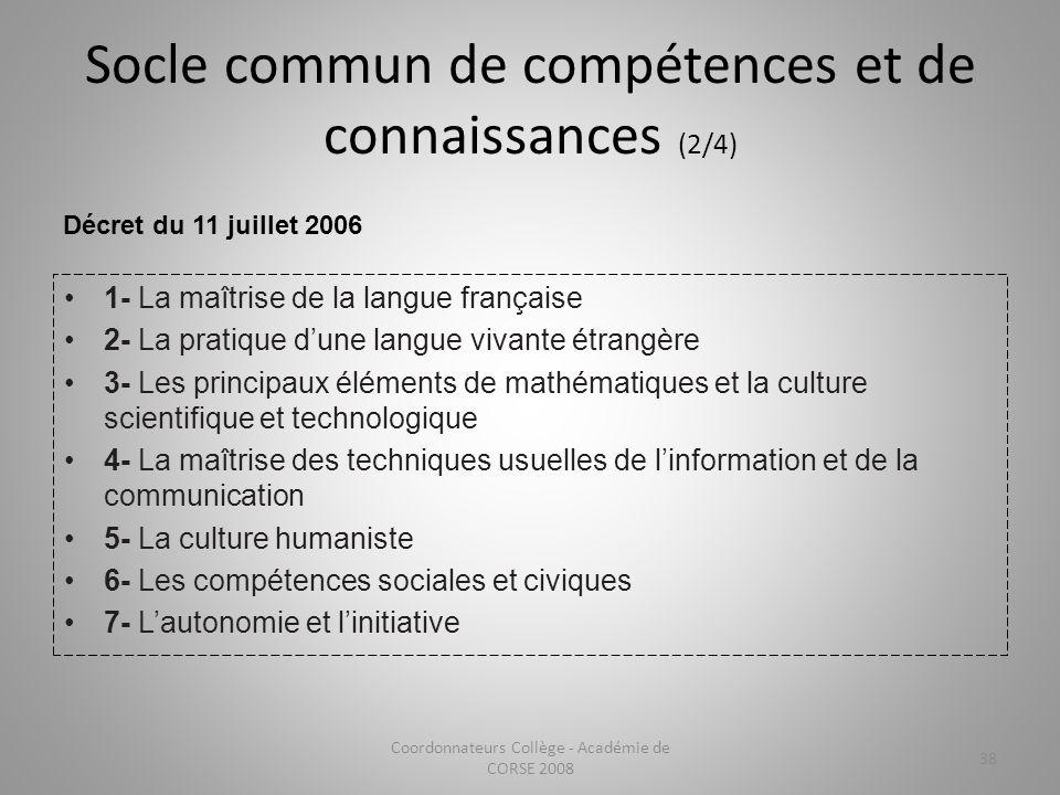 Socle commun de compétences et de connaissances (2/4) Coordonnateurs Collège - Académie de CORSE 2008 38 Décret du 11 juillet 2006 1- La maîtrise de l
