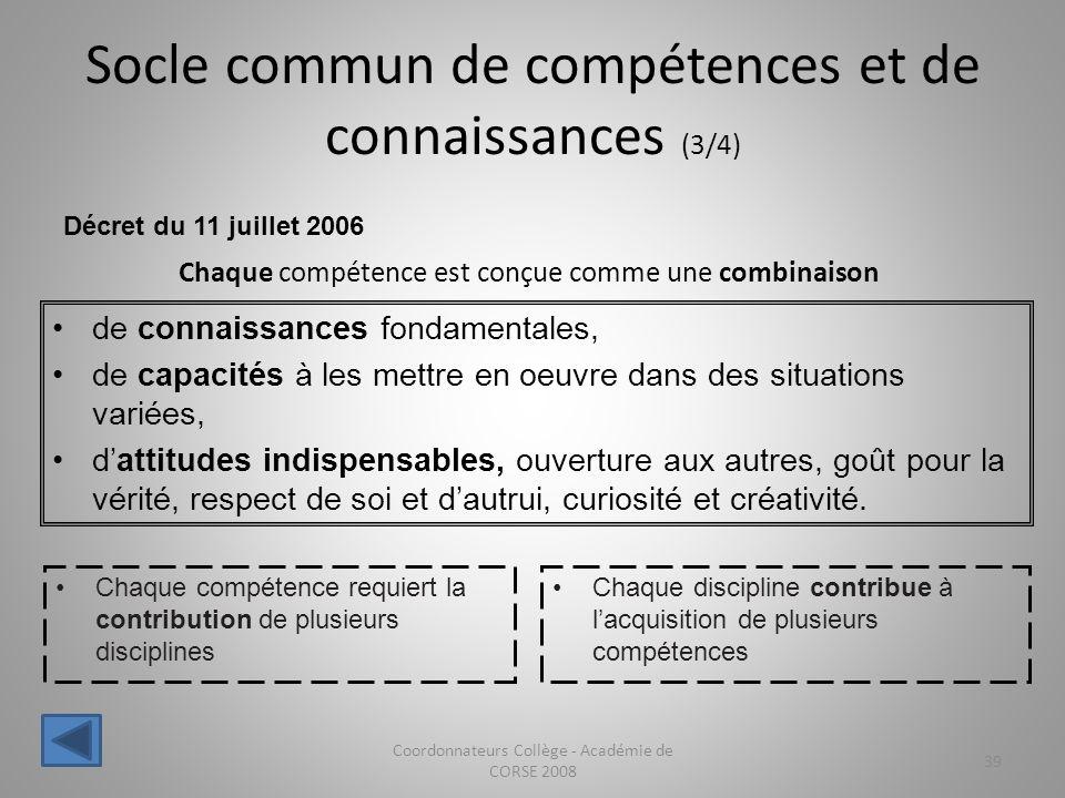 Socle commun de compétences et de connaissances (3/4) Coordonnateurs Collège - Académie de CORSE 2008 39 Décret du 11 juillet 2006 Chaque compétence r