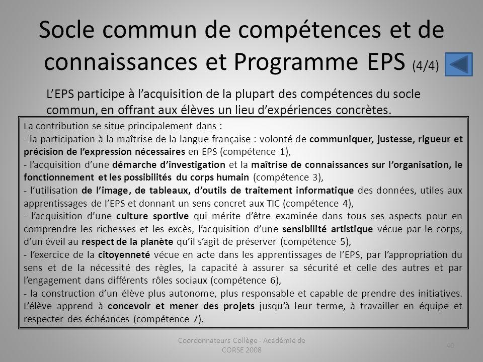 Socle commun de compétences et de connaissances et Programme EPS (4/4) Coordonnateurs Collège - Académie de CORSE 2008 40 La contribution se situe pri