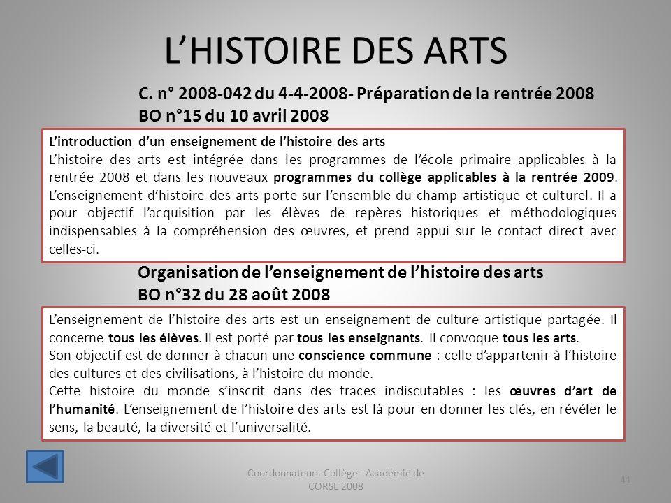 LHISTOIRE DES ARTS Coordonnateurs Collège - Académie de CORSE 2008 41 Lenseignement de lhistoire des arts est un enseignement de culture artistique pa