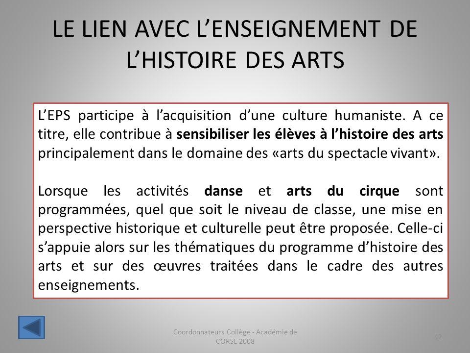 LE LIEN AVEC LENSEIGNEMENT DE LHISTOIRE DES ARTS Coordonnateurs Collège - Académie de CORSE 2008 42 LEPS participe à lacquisition dune culture humanis