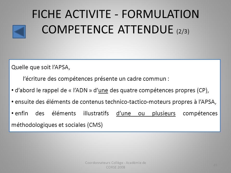 FICHE ACTIVITE - FORMULATION COMPETENCE ATTENDUE (2/3) Coordonnateurs Collège - Académie de CORSE 2008 45 Quelle que soit lAPSA, lécriture des compéte