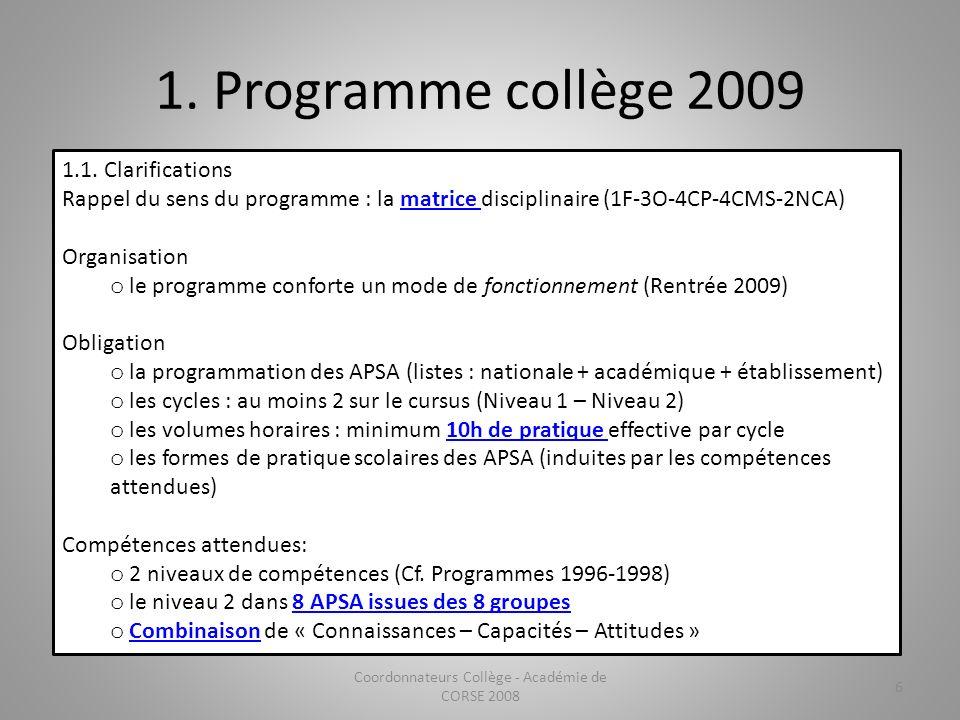 1. Programme collège 2009 1.1. Clarifications Rappel du sens du programme : la matrice disciplinaire (1F-3O-4CP-4CMS-2NCA)matrice Organisation o le pr
