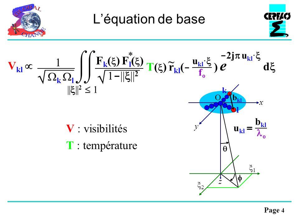Page 4 Léquation de base V : visibilités T : température - 2j u kl · e d V kl || || 2 1 * F k ( ) F l ( ) 1 - || || 2 T( ) r kl ( - ) u kl · fofo ~ 1 k l 2 1 O y x z k l b kl o u kl =