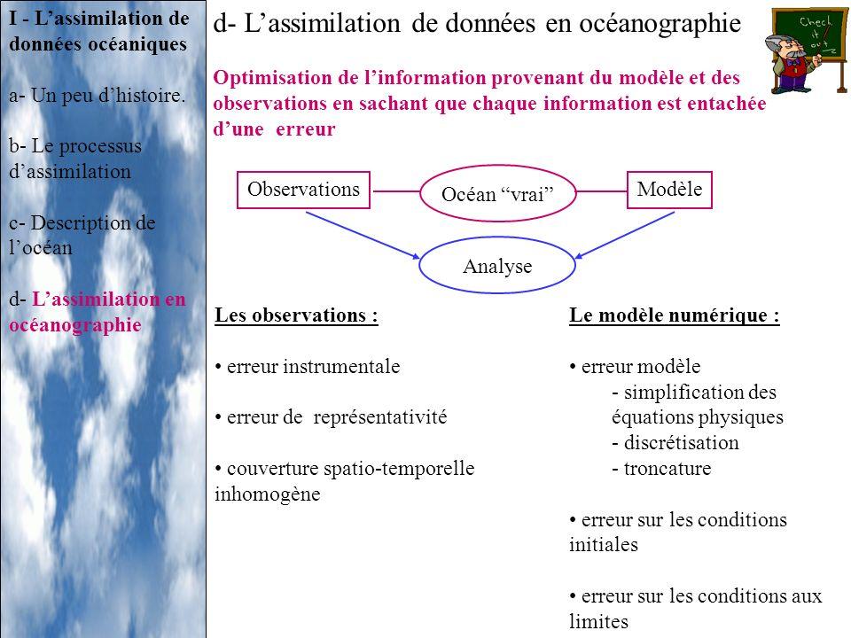 d- Lassimilation de données en océanographie Optimisation de linformation provenant du modèle et des observations en sachant que chaque information es