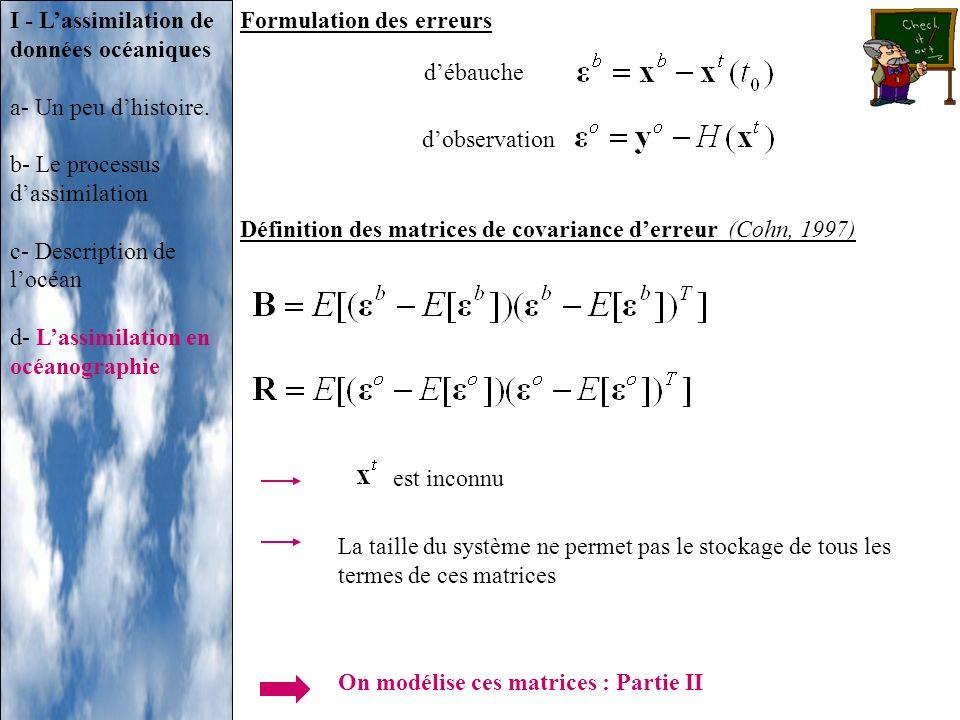 Formulation des erreursI - Lassimilation de données océaniques a- Un peu dhistoire. b- Le processus dassimilation c- Description de locéan d- Lassimil
