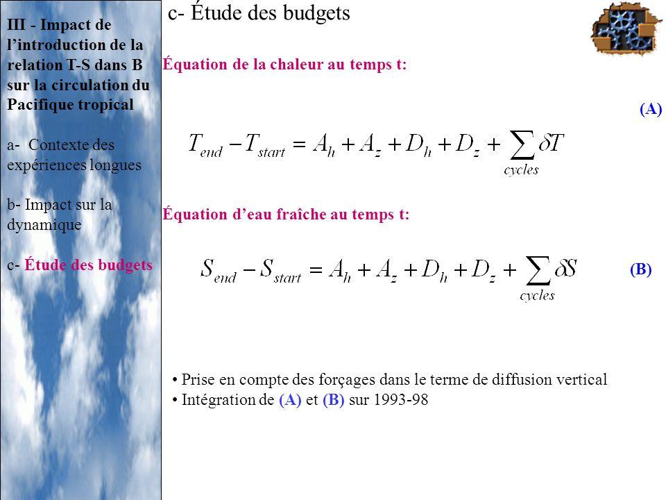 Équation de la chaleur au temps t: Équation deau fraîche au temps t: (A) (B) Prise en compte des forçages dans le terme de diffusion vertical Intégrat