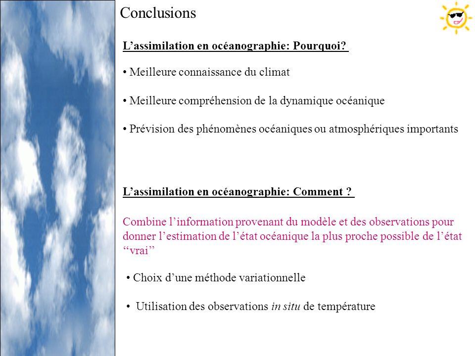Conclusions Meilleure connaissance du climat Meilleure compréhension de la dynamique océanique Prévision des phénomènes océaniques ou atmosphériques i
