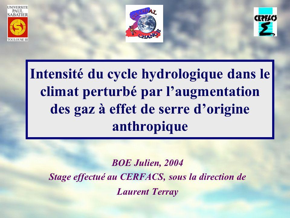 Intensité du cycle hydrologique dans le climat perturbé par laugmentation des gaz à effet de serre dorigine anthropique BOE Julien, 2004 Stage effectu