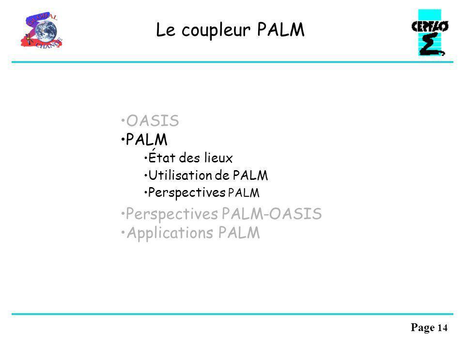 Page 13 Perspectives OASIS OASIS3: Maintien et support OASIS3 Support à Météo-France sur IBM Aide au projet Mercator Implication du CERFACS dans suppo