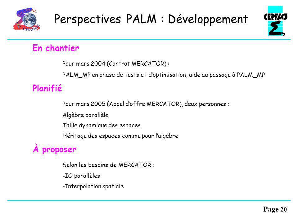 Page 19 Utilisation de PALM 3/3 Autres 20022004 CEA Contact prisDeux personnes du projet PAL/SALOME (CEA & EDF) formées à PALM Cours PALM à lécole dét