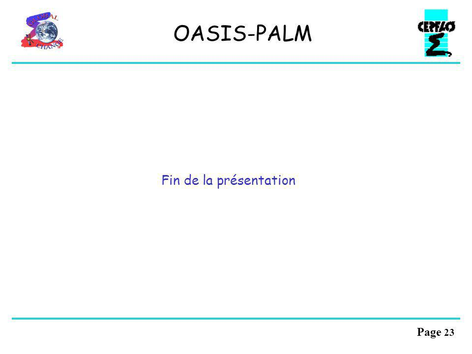 Page 22 Perspectives OASIS-PALM Répondre de façon concertée aux besoins de couplage dans la communauté scientifique Fusion des logiciels? Produits dis