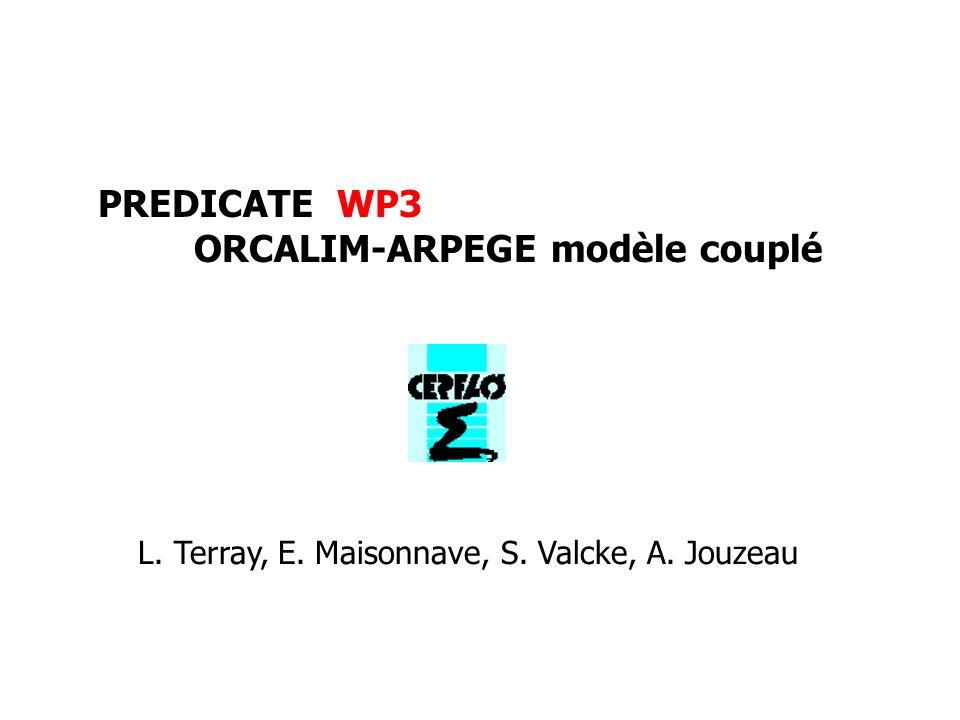 PREDICATE WP3 ORCALIM-ARPEGE modèle couplé L. Terray, E. Maisonnave, S. Valcke, A. Jouzeau