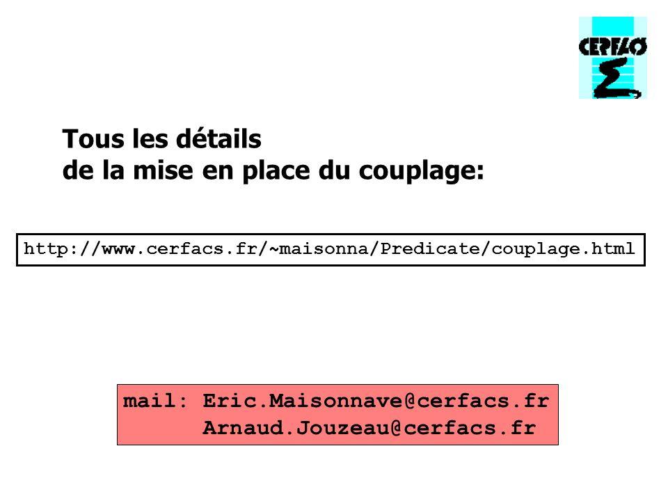 http://www.cerfacs.fr/~maisonna/Predicate/couplage.html Tous les détails de la mise en place du couplage: mail: Eric.Maisonnave@cerfacs.fr Arnaud.Jouz