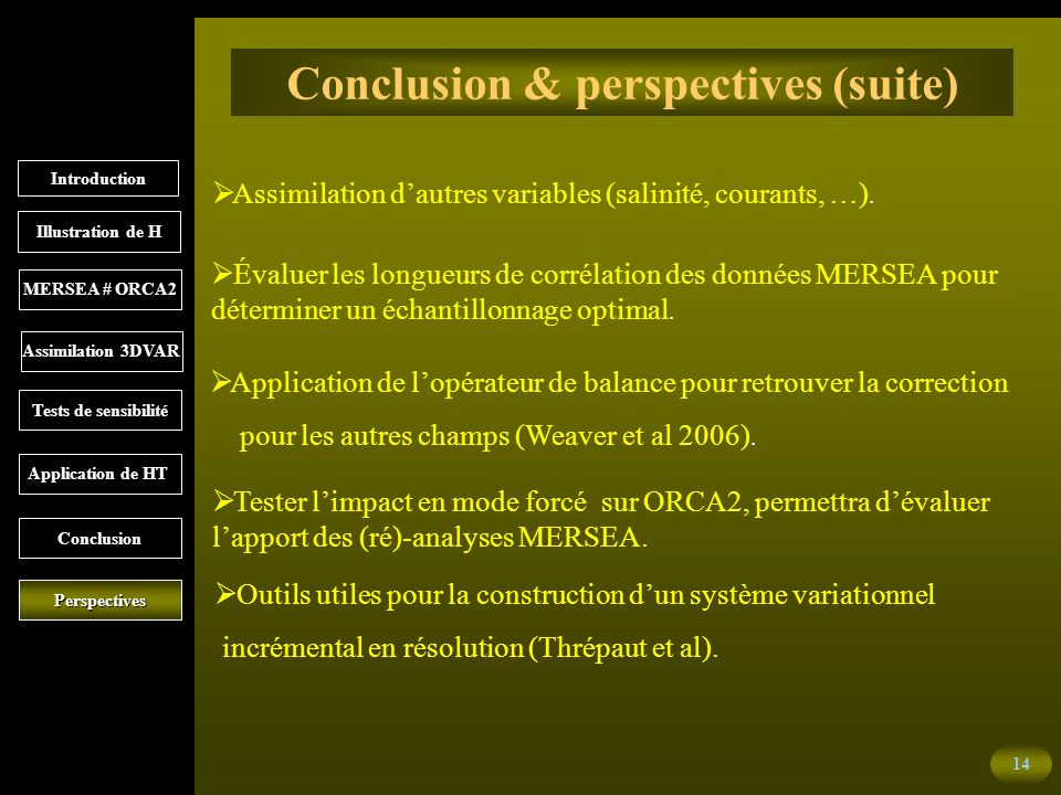 14 Conclusion & perspectives (suite) Assimilation dautres variables (salinité, courants, …).