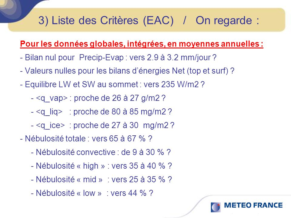 3) Liste des Critères (EAC) / On regarde : Pour les données globales, intégrées, en moyennes annuelles : - Bilan nul pour Precip-Evap : vers 2.9 à 3.2