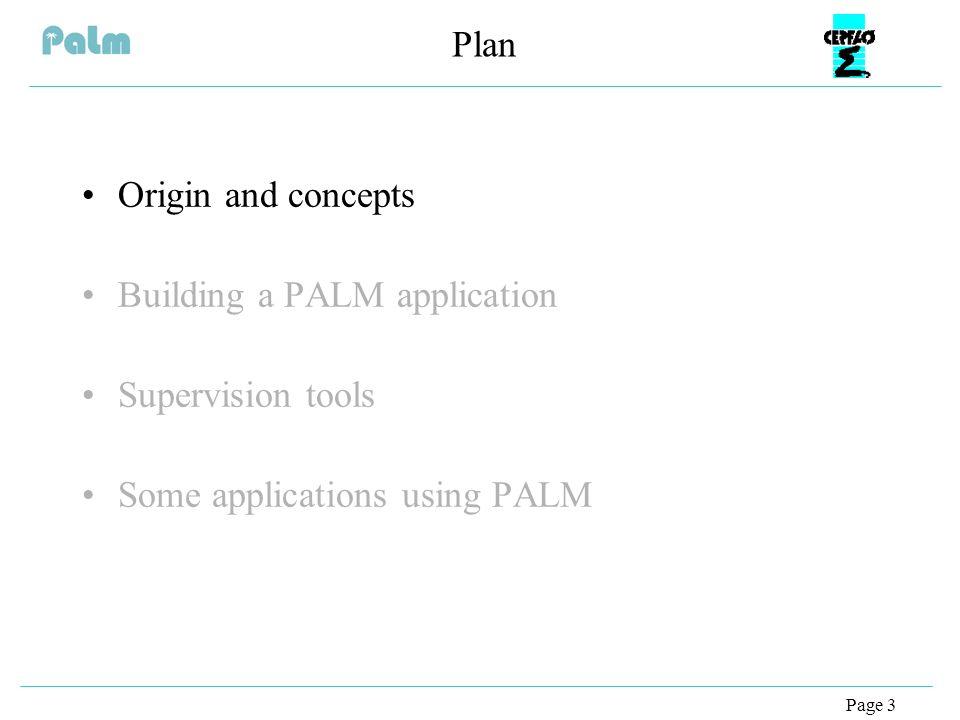 Page 4 Origin buis: -> Cest le but de palm buis: -> Cest le but de palm buis: projet créé dans le milieu des annees 90 à partir dun constat ou pour répondre a un problème précis -> exemple : en NWP : modele de plus en plus complexe prenant en compte de plus en plus de composants physique mais aussi des composants mathematique : assimilation de donnees, desfois aussi avec des resolution ou des dommaines differents, le tout gere avec cle CPP, … buis: projet créé dans le milieu des annees 90 à partir dun constat ou pour répondre a un problème précis -> exemple : en NWP : modele de plus en plus complexe prenant en compte de plus en plus de composants physique mais aussi des composants mathematique : assimilation de donnees, desfois aussi avec des resolution ou des dommaines differents, le tout gere avec cle CPP, … Scientific computing applications Scientific research Supercomputer technology Scientific computing applications Scientific computing applications Scientific computing applications Scientific computing applications