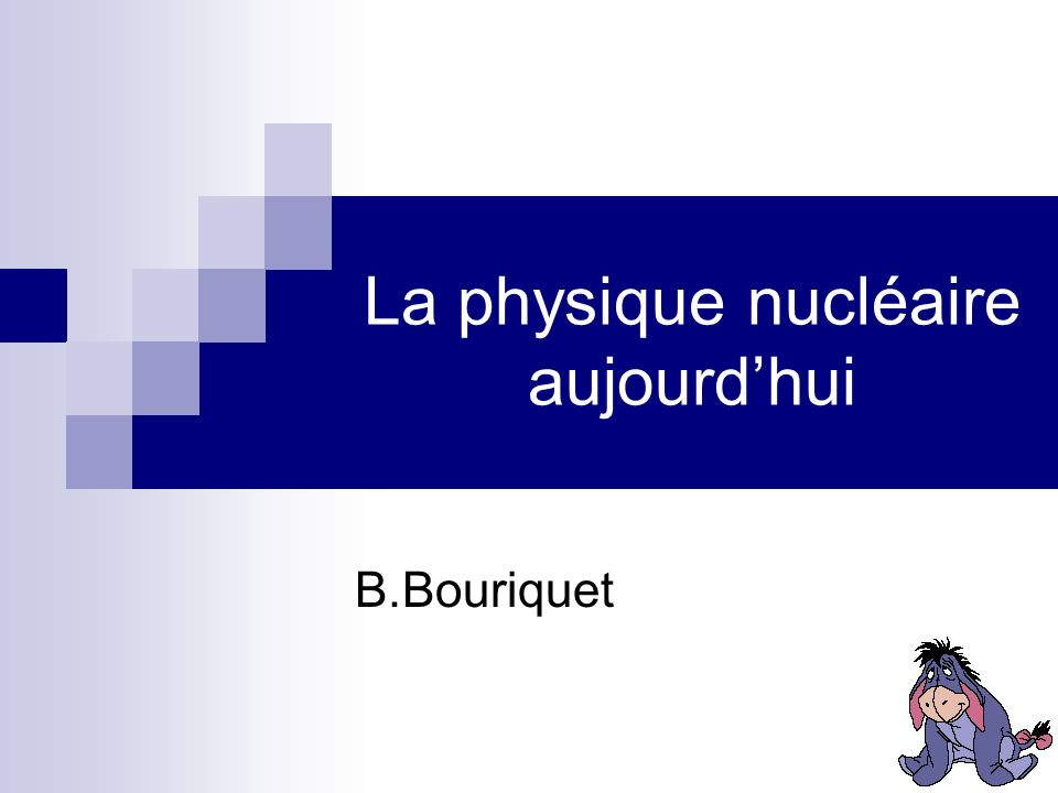 La physique nucléaire aujourdhui B.Bouriquet