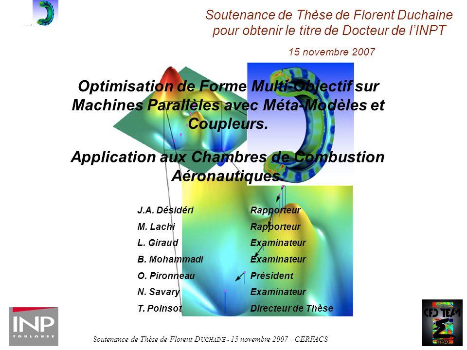 Soutenance de Thèse de Florent D UCHAINE - 15 novembre 2007 - CERFACS Optimisation de Forme Multi-Objectif sur Machines Parallèles avec Méta-Modèles et Coupleurs.