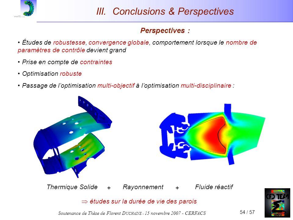 Soutenance de Thèse de Florent D UCHAINE - 15 novembre 2007 - CERFACS 54 / 57 III. Conclusions & Perspectives Perspectives : Études de robustesse, con