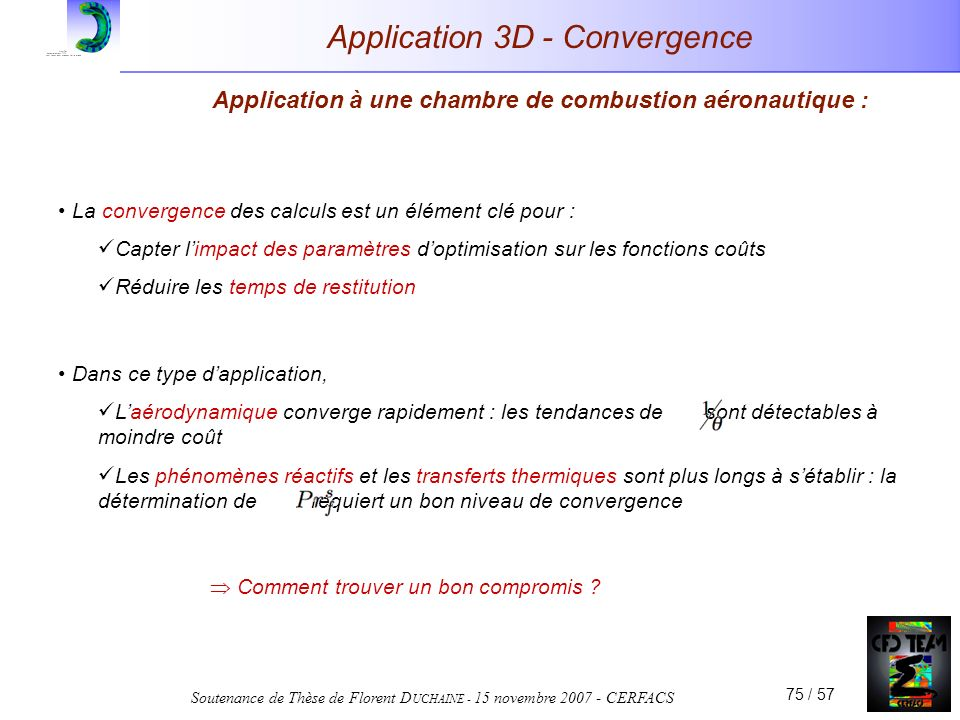 Soutenance de Thèse de Florent D UCHAINE - 15 novembre 2007 - CERFACS 75 / 57 Application 3D - Convergence Application à une chambre de combustion aér