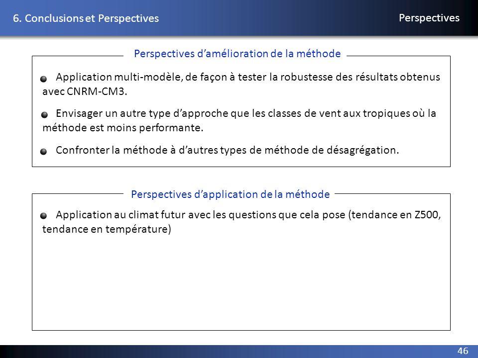46 6. Conclusions et Perspectives Perspectives Application multi-modèle, de façon à tester la robustesse des résultats obtenus avec CNRM-CM3. Envisage
