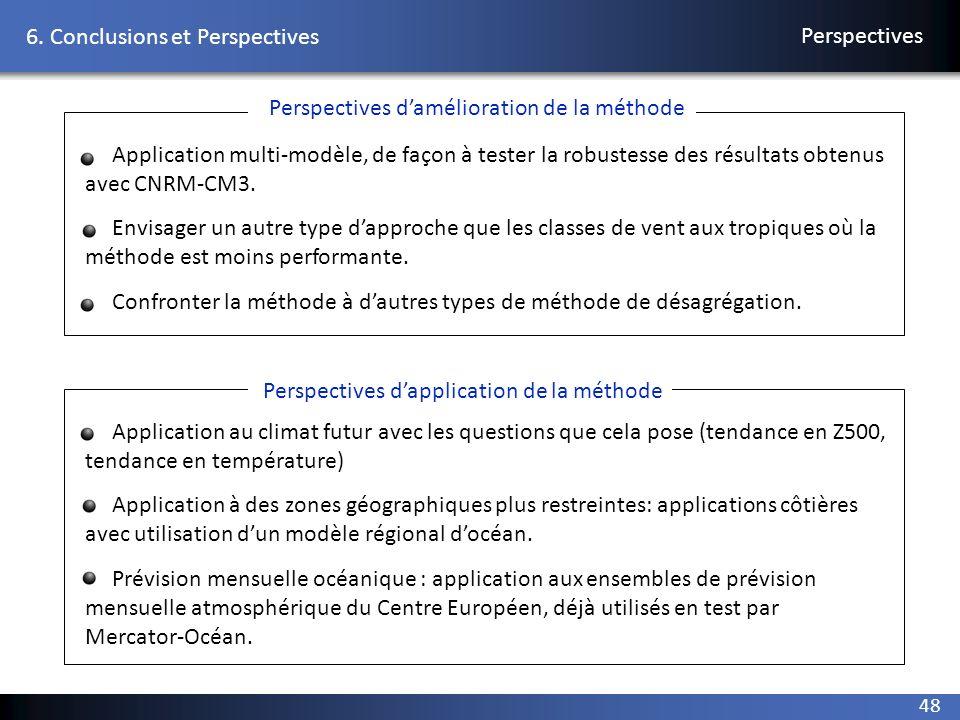 48 6. Conclusions et Perspectives Perspectives Application multi-modèle, de façon à tester la robustesse des résultats obtenus avec CNRM-CM3. Envisage
