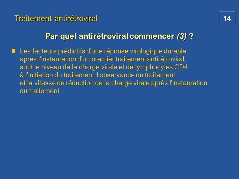 14 Les facteurs prédictifs d'une réponse virologique durable, après l'instauration d'un premier traitement antirétroviral, sont le niveau de la charge