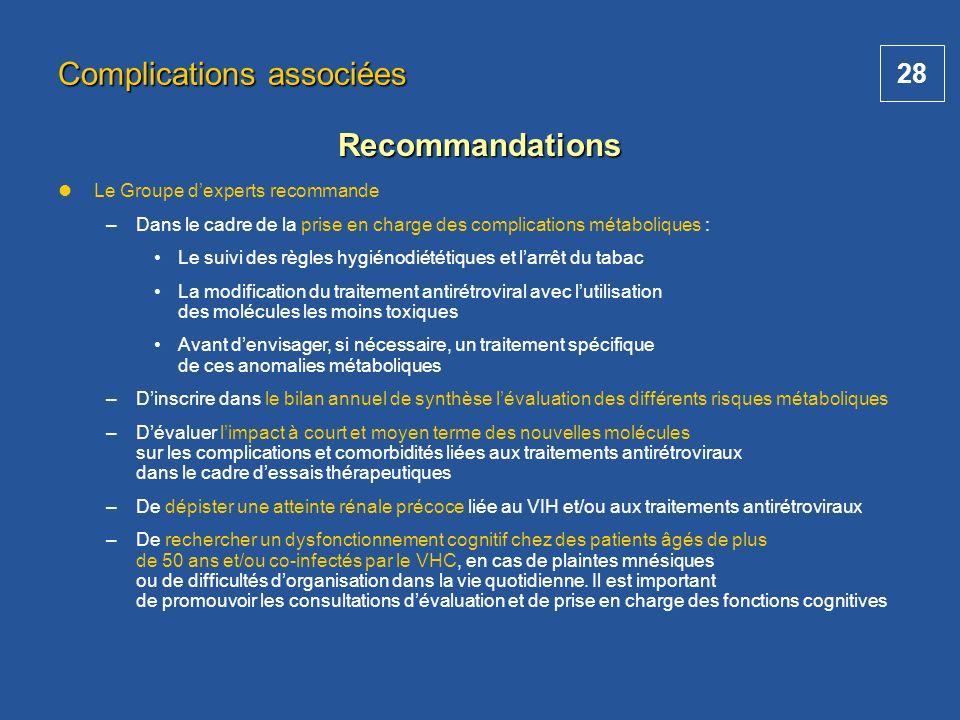 28 Complications associées Recommandations Le Groupe dexperts recommande – –Dans le cadre de la prise en charge des complications métaboliques : Le su