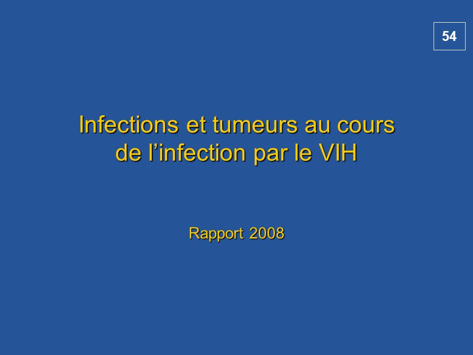 54 Infections et tumeurs au cours de linfection par le VIH Rapport 2008