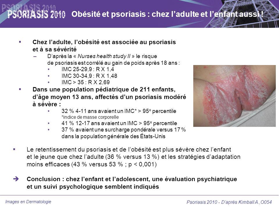 Images en Dermatologie Psoriasis 2010 - Daprès Kimball A.,O054 Obésité et psoriasis : chez ladulte et lenfant aussi ! Chez ladulte, lobésité est assoc