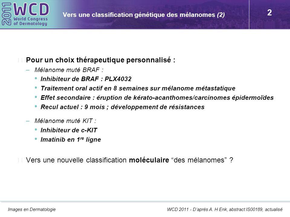 2 Vers une classification génétique des mélanomes (2) Pour un choix thérapeutique personnalisé : –Mélanome muté BRAF : Inhibiteur de BRAF : PLX4032 Tr