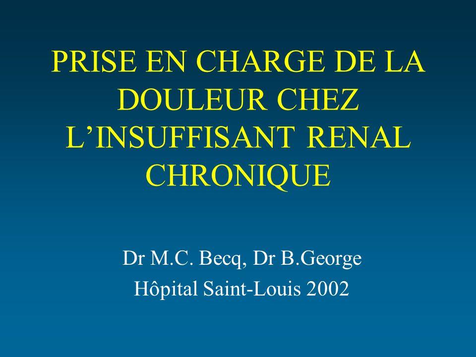 PRISE EN CHARGE DE LA DOULEUR CHEZ LINSUFFISANT RENAL CHRONIQUE Dr M.C. Becq, Dr B.George Hôpital Saint-Louis 2002