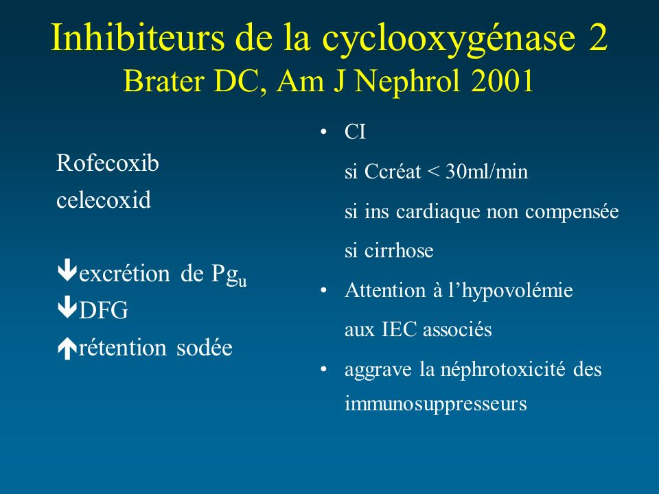 Inhibiteurs de la cyclooxygénase 2 Brater DC, Am J Nephrol 2001 Rofecoxib celecoxid excrétion de Pg u DFG rétention sodée CI si Ccréat < 30ml/min si i