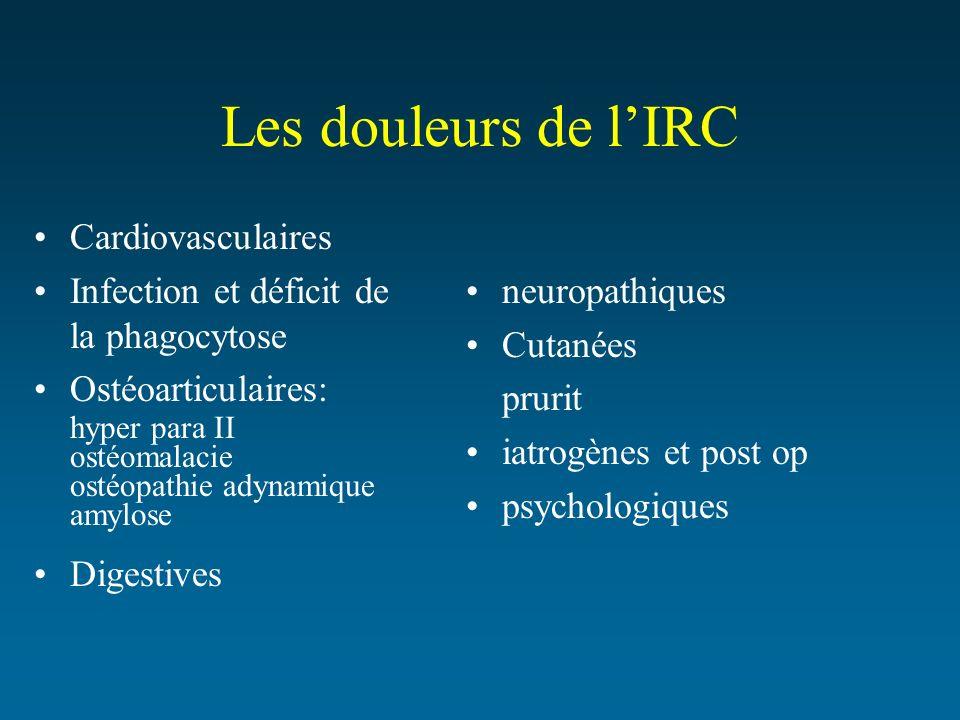 Les douleurs de lIRC Cardiovasculaires Infection et déficit de la phagocytose Ostéoarticulaires: hyper para II ostéomalacie ostéopathie adynamique amy