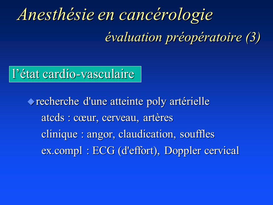 létat cardio-vasculaire u recherche d'une atteinte poly artérielle atcds : cœur, cerveau, artères clinique : angor, claudication, souffles ex.compl :