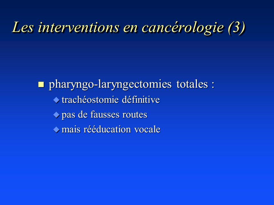 Les interventions en cancérologie (3) n pharyngo-laryngectomies totales : u trachéostomie définitive u pas de fausses routes u mais rééducation vocale